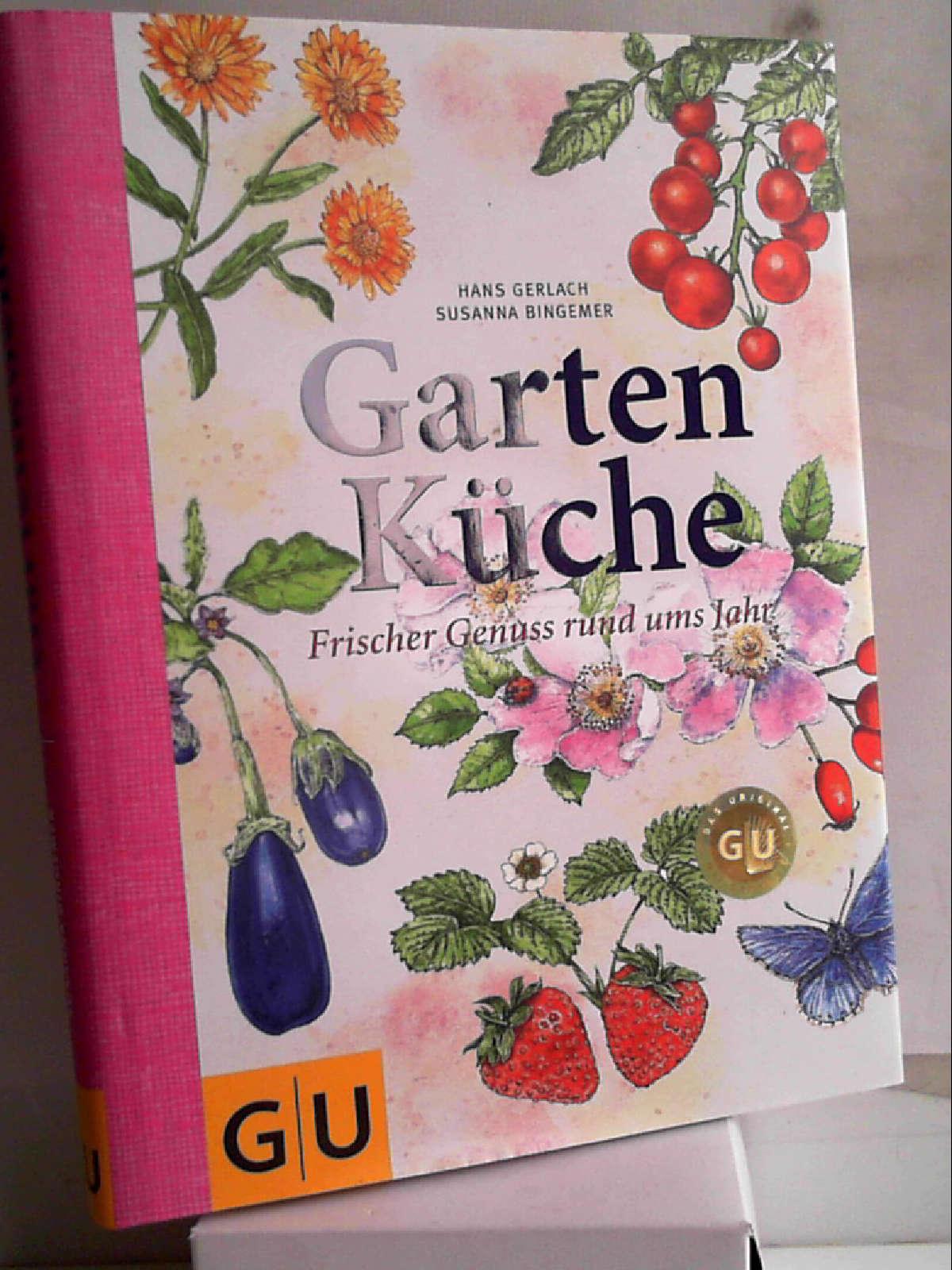 Gartenküche: Frischer Genuss rund ums Jahr (GU Themenkochbuch) Gerlach, Hans and Bingemer, Susanna - Hans Gerlach - Susanna Bingemer