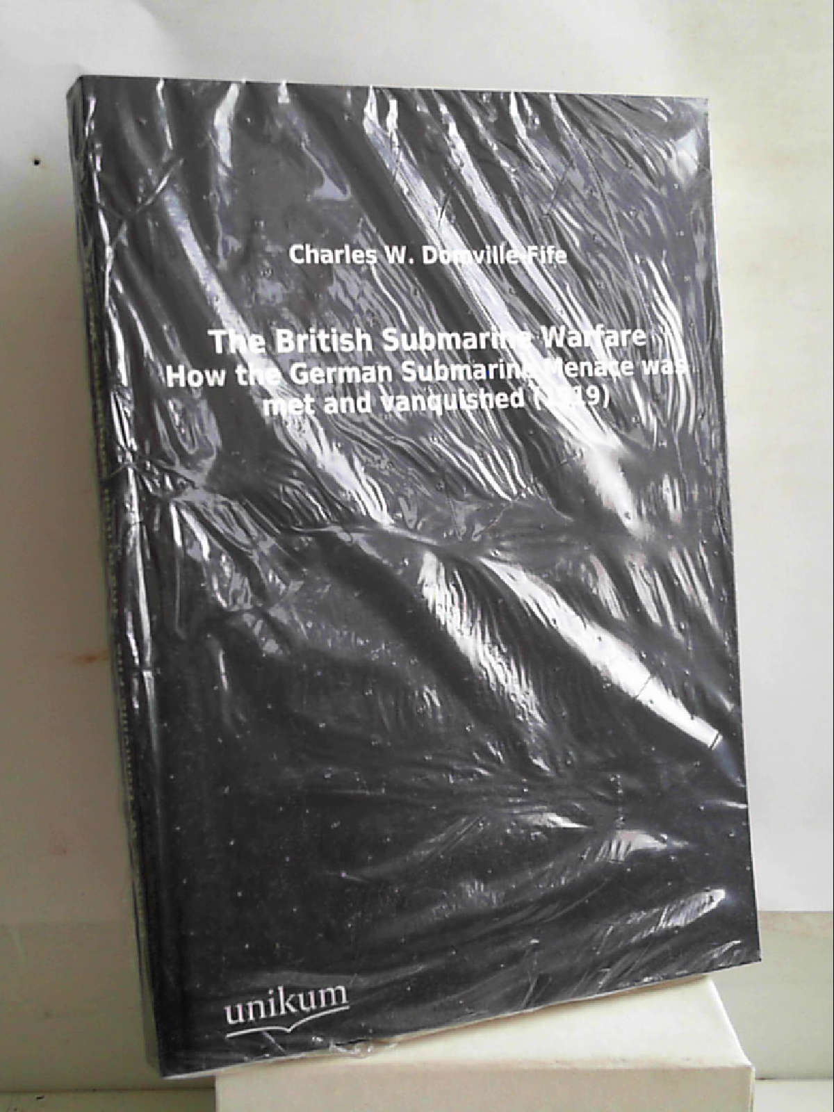 The British Submarine Warfare: How the German Submarine Menace was met and vanquished (1919) [Paperback] [Nov 27, 2011] Domville-Fife, Charles W. - Charles W. Domville-Fife
