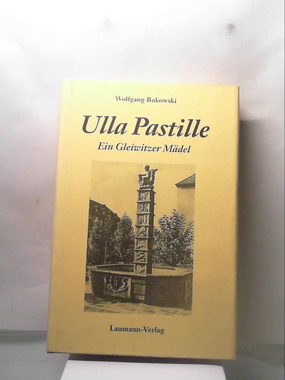 Ulla Pastille: Ein Gleiwitzer Mädchen Bukowski, Wolfgang - Wolfgang Bukowski