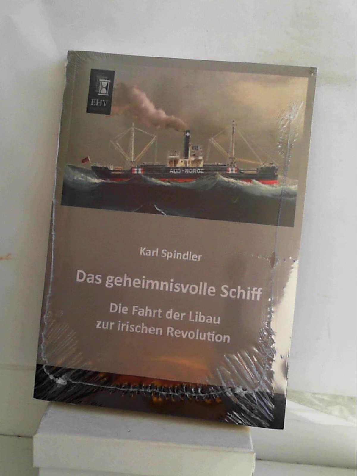 Das geheimnisvolle Schiff: Die Fahrt der Libau zur irischen Revolution [Paperback] Spindler, Karl - By (author) Karl Jansen