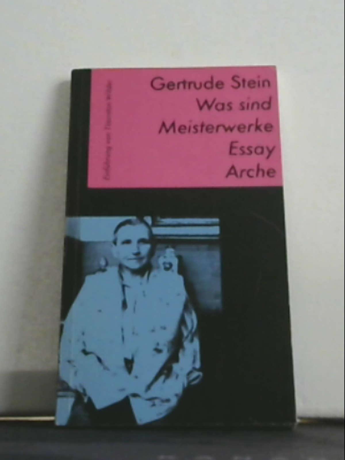 Was sind Meisterwerke: Essay Stein, Gertrude Wilder, Thornton und Stiebel, Marie A - Gertrude Stein