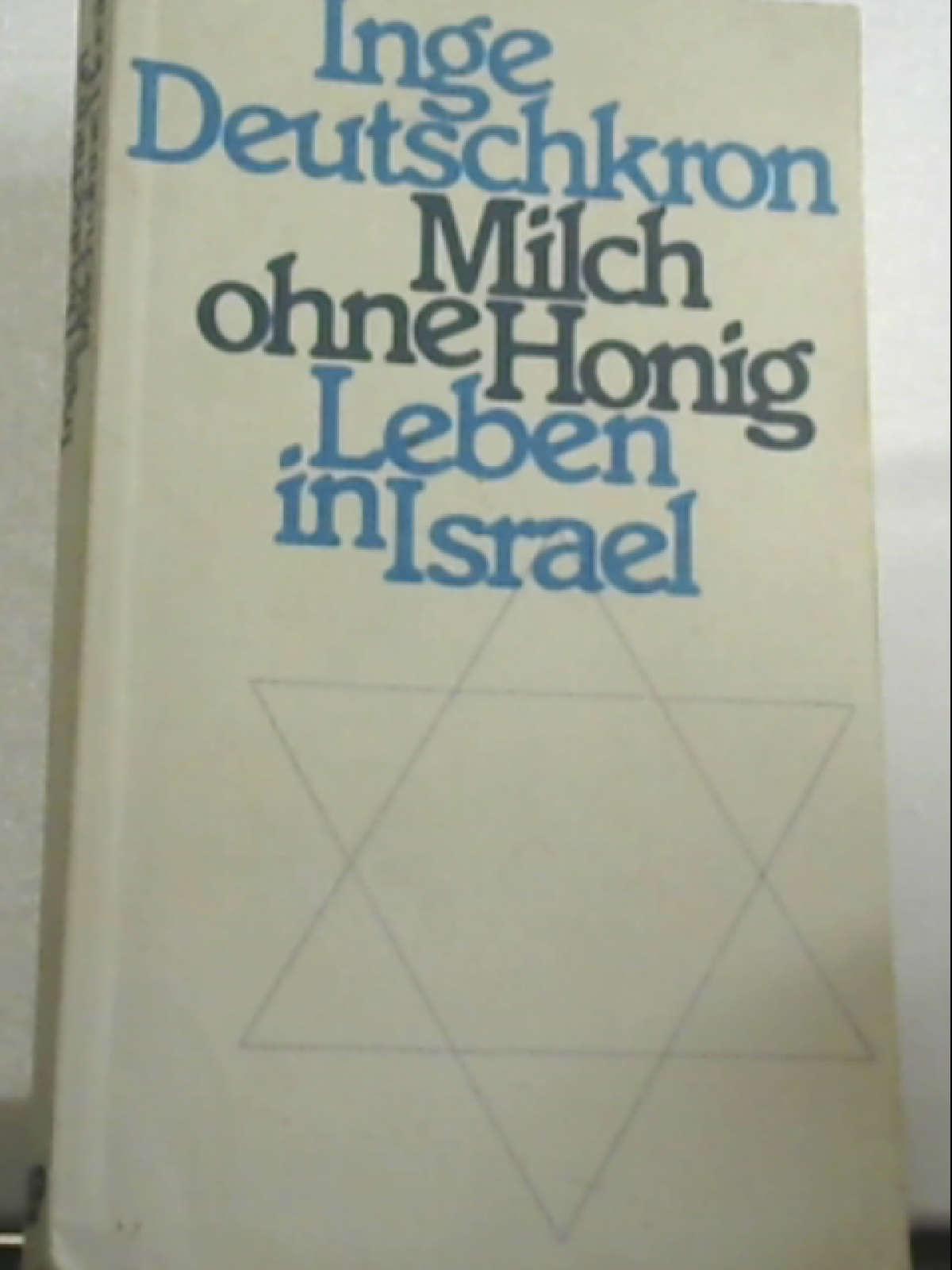 Milch ohne Honig. Leben in Israel Deutschkron, Inge - Inge Deutschkron