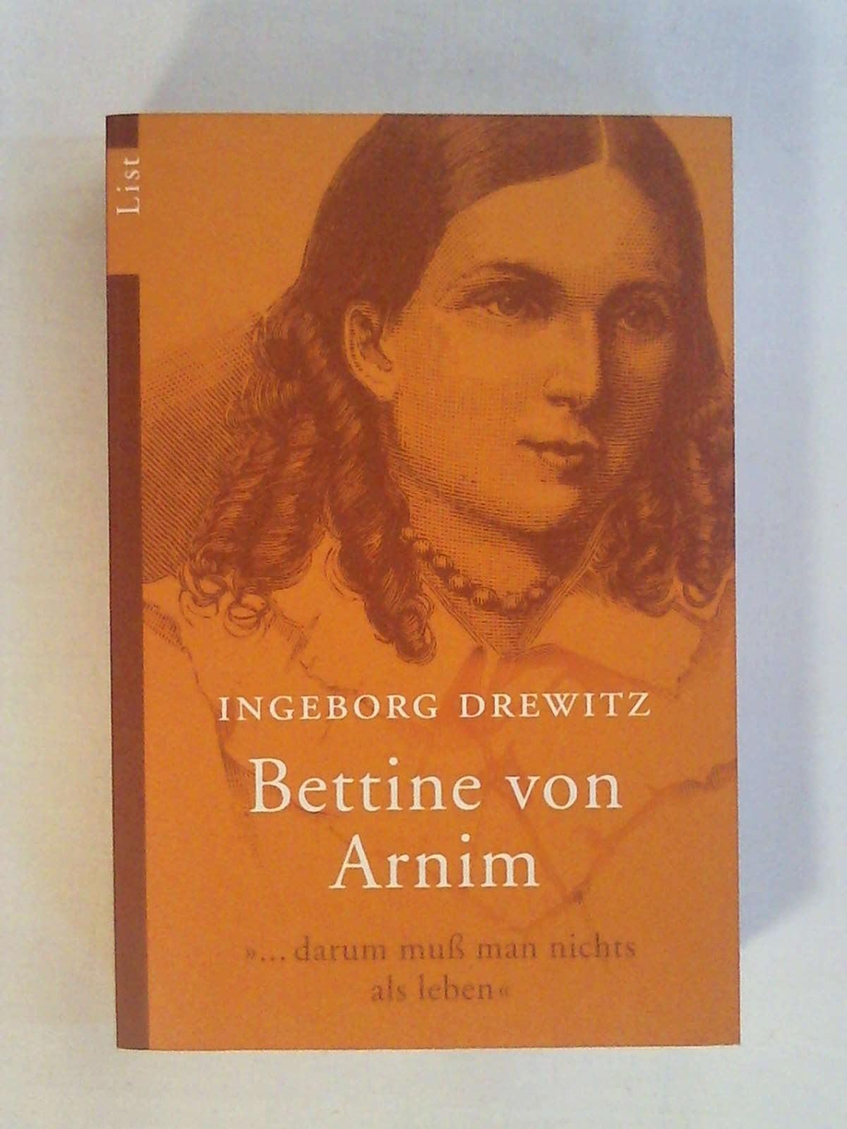 Bettine von Arnim: ... darum muß man nichts als leben - Ingeborg Drewitz
